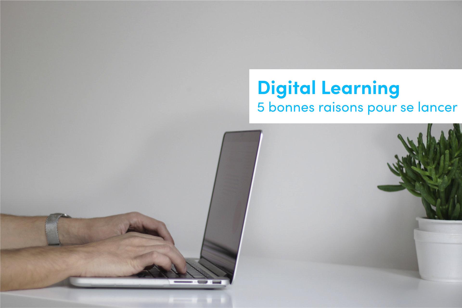 digital learning les 5 bonnes raisons pour se lancer