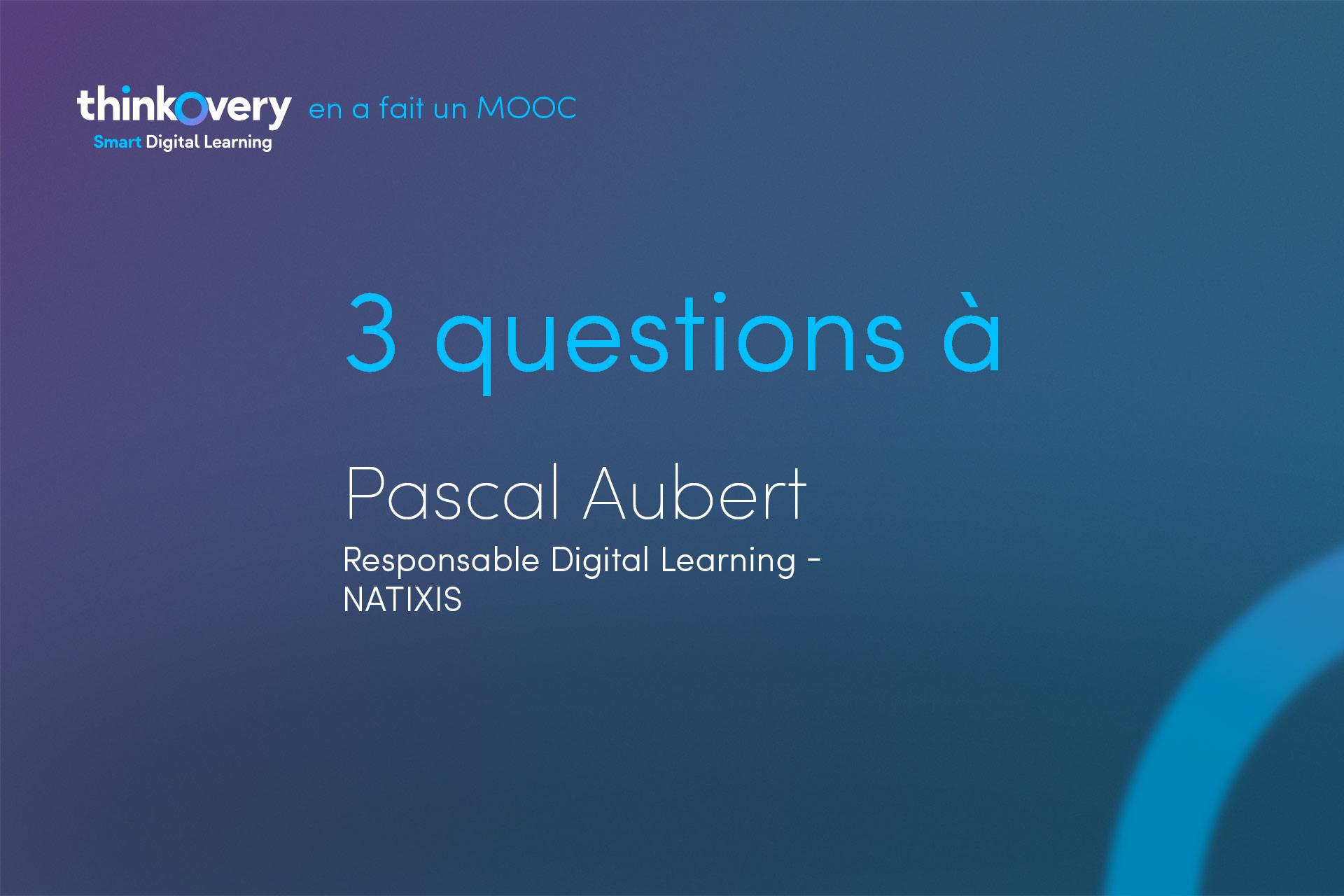 Pascal Aubert repond à nos questions concernant mooc onboarding et le digital learning